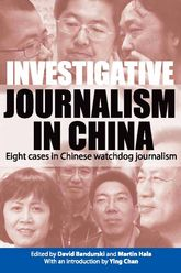 Investigative Journalism in ChinaEight Cases in Chinese Watchdog Journalism