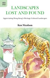 Landscapes Lost and Found – Appreciating Hong Kong's Heritage Cultural Landscapes - Hong Kong Scholarship Online