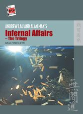 Andrew Lau and Alan Mak's Infernal Affairs - The Trilogy - Hong Kong Scholarship Online