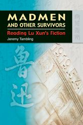 Madmen and Other SurvivorsReading Lu Xun's Fiction