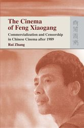 The Cinema of Feng Xiaogang – Commercialization and Censorship in Chinese Cinema after 1989 - Hong Kong Scholarship Online