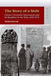 The Story of a SteleChina's Nestorian Monument and Its Reception in the West, 1625-1916