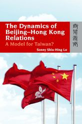 The Dynamics of Beijing-Hong Kong Relations – A Model for Taiwan? - Hong Kong Scholarship Online