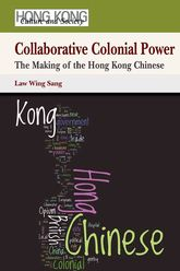 Collaborative Colonial PowerThe Making of the Hong Kong Chinese