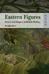 Eastern FiguresOrient and Empire in British Writing$