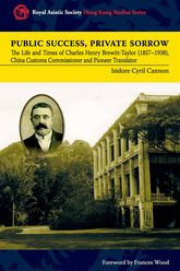 Public Success, Private SorrowThe Life and Times of Charles Henry Brewitt-Taylor (1857-1938), China Customs Commissioner and Pioneer Translator
