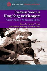 Cantonese Society in Hong Kong and SingaporeGender, Religion, Medicine and Money