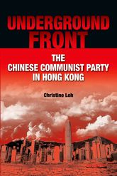 Underground Front – The Chinese Communist Party in Hong Kong - Hong Kong Scholarship Online