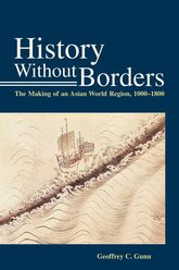 History Without BordersThe Making of an Asian World Region (1000–1800)
