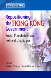 Repositioning the Hong Kong Government – Social Foundations and Political Challenges - Hong Kong Scholarship Online