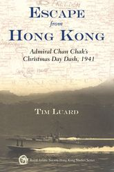 Escape from Hong KongAdmiral Chan Chak's Christmas-Day Dash, 1941