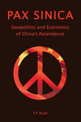 Pax SinicaGeopolitics and Economics of China's Ascendance$
