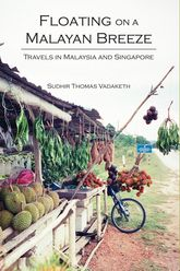 Floating on a Malayan Breeze: Travels in Malaysia and Singapore