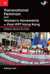 Transnational Feminism and Women's Movements In Post-1997 Hong Kong: Solidarity Beyond the State