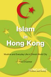 Islam in Hong Kong: Muslims and Everyday Life in China's World City