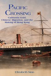 Pacific CrossingCalifornian Gold, Chinese Migration, and the Making of Hong Kong$