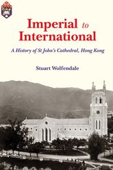 Imperial to InternationalA History of St John's Cathedral Hong Kong$