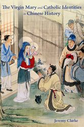 The Virgin Mary and Catholic Identities in Chinese History$