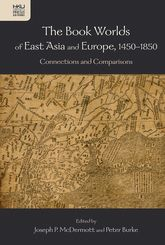 The Book Worlds of East Asia and Europe, 1450-1850Connections and Comparisons$