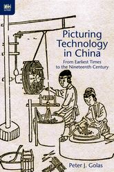 Picturing Technology in China - From Earliest Times to the Nineteenth Century | Hong Kong Scholarship Online