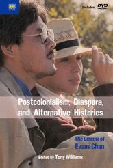 Postcolonialism, Diaspora, and Alternative HistoriesThe Cinema of Evans Chan$