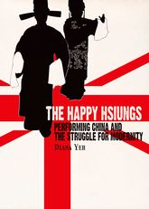 The Happy HsiungsPerforming China and the Struggle for Modernity