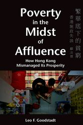Poverty in the Midst of Affluence: How Hong Kong Mismanaged Its Prosperity
