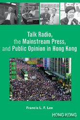 Talk Radio, the Mainstream Press, and Public Opinion in Hong Kong$