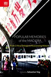 Popular Memories of the Mao EraFrom Critical Debate to Reassessing History$