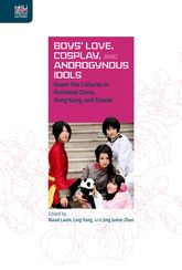 Boys' Love, Cosplay, and Androgynous Idols – Queer Fan Cultures in Mainland China, Hong Kong, and Taiwan | Hong Kong Scholarship Online