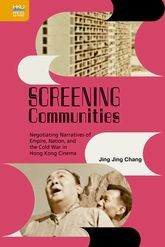 Screening Communities: Negotiating Narratives of Empire, Nation, and the Cold War in Hong Kong Cinema