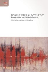 Beyond Imperial Aesthetics – Theories of Art and Politics in East Asia - Hong Kong Scholarship Online
