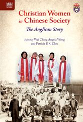 Christian Women in Chinese Society: The Anglican Story