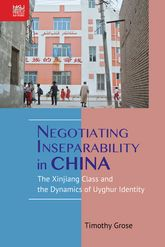 Negotiating Inseparability in ChinaThe Xinjiang Class and the Dynamics of Uyghur Identity
